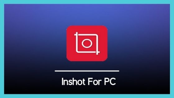 Inshot for PC Download for Free [100% Working]